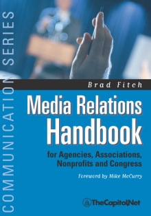 Media Relations Handbook for Agencies, Associations, Nonprofits and Congress, by Bradford Fitch, Foreword by Mike McCurry.