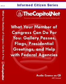 What Your Member of Congress Can Do For You: Gallery Passes, Flags, Presidential Greetings, and Help with Federal Agencies, Informed Citizen Series Capitol Learning Audio Course