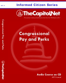 Congressional Pay and Perquisites, Informed Citizen Series Capitol Learning Audio Course