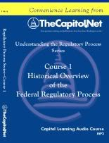 Historical Overview of the Federal Regulatory Proces, Capitol Learning Audio Course