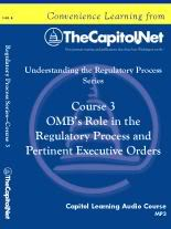 OMB's Role in the Regulatory Process and Pertinent Executive Orders, Capitol Learning Audio Course