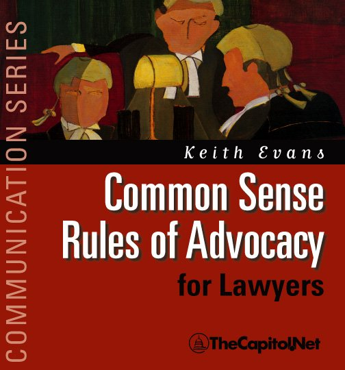 Common Sense Rules of Advocacy for Lawyers, by Keith Evans