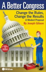 A Better Congress: Change the Rules, Change the Results: A Modest Proposal: Citizen's Guide to Legislative Reform
