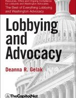 Lobbying and Advocacy: Winning Strategies, Resources, Recommendations, Ethics and Ongoing Compliance for Lobbyists and Washington Advocates, by Deanna Gelak