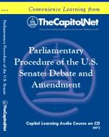 Parliamentary Procedure of the U.S. Senate: Debate and Amendment, Capitol Learning Audio Course