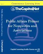 Public Affairs Primer for Nonprofits and Associations, Capitol Learning Audio Course