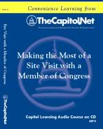 Making the Most of a Site Visit with a Member of Congress, Capitol Learning Audio Course