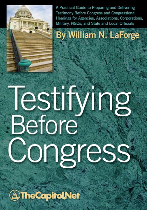 Testifying Before Congress: A Practical Guide to Preparing and Delivering Testimony before Congress and Congressional Hearings for Agencies, Associations, Corporations, Military, NGOs, and State and Local Officials