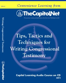 Tips, Tactics & Techniques for Writing Congressional Testimony, Capitol Learning Audio Course