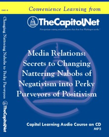 Media Relations: Secrets to Changing Nattering Nabobs of Negativism into Perky Purveyors of Positivism, Capitol Learning Audio Course