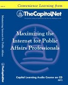 Maximizing the Internet for the Public Affairs Professional, Capitol Learning Audio Course