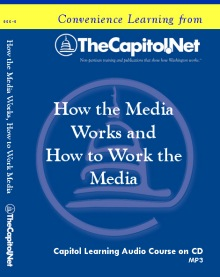 How the Media Works and How to Work the Media, Capitol Learning Audio Course