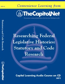 Researching Federal Legislative Histories: Statutory and Code Research, Capitol Learning Audio Course