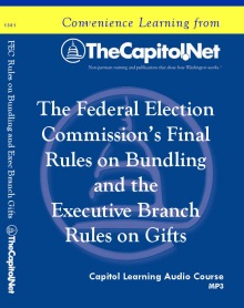 The Federal Election Commission's Final Rules on Bundling and The Executive Branch Rules on Gifts, Capitol Learning Audio Course