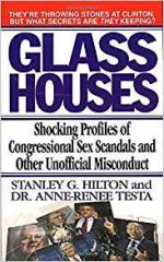 Glass Houses: Shocking Profiles of Congressional Sex Scandals and Other Unofficial Misconduct