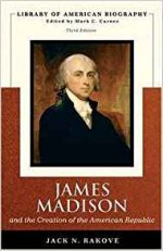 James Madison and the Creation of the American Republic