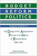 Budget Reform Politics: The Design of the Appropriations Process in the House of Representatives, 1865-1921