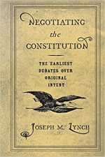 Negotiating the Constitution: The Earliest Debates over Original Intent