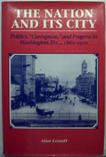 The Nation and Its City: Politics, Corruption and Progress in Washington, D.C., 1861-1902