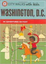 City Walks with Kids: Washington D.C.: 50 Adventures on Foot