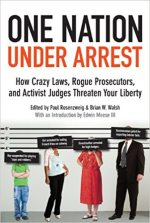 One Nation Under Arrest: How Crazy Laws, Rogue Prosecutors, and Activist Judges Threaten Your Liberty