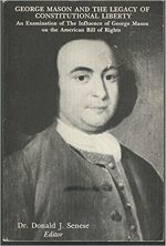 George Mason and the Legacy of Constitutional Liberty: An Examination of Influence of George Mason on the American Bill of Rights
