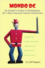 Mondo DC: An Insider's Guide to Washington, DC's Most Unusual Tourist Attractions