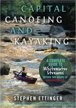 Capital Canoeing and Kayaking: A Complete Guide to Whitewater Streams within about Two Hours of Washington DC