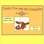 Candy Cow and the Caterpillar: in the series 'Alphabet Animals of Australia'