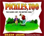 Pickles, Too: The Older I Get, The Better I Was
