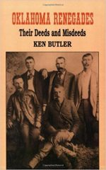 Oklahoma Renegades: Their Deeds and Misdeeds, by Ken Butler
