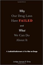Why Our Drug Laws Have Failed: A Judicial Indictment Of War On Drugs