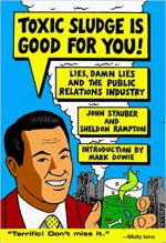 Toxic Sludge is Good For You: Lies, Damn Lies and the Public Relations Industry