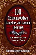 100 Oklahoma Outlaws, Gangsters & Lawmen, by Daniel Anderson, Laurence Yadon and Robert Barr Smith