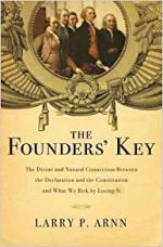 The Founders' Key: The Divine and Natural Connection Between the Declaration and the Constitution and What We Risk by Losing It
