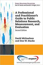 A Professional and Practitioner's Guide to Public Relations Research, Measurement, and Evaluation