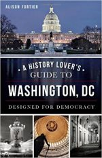 A History Lover's Guide to Washington, D.C.: Designed for Democracy