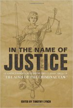 In the Name of Justice: Leading Experts Reexamine the Classic Article 'The Aims of the Criminal Law'