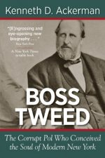 BOSS TWEED: The Corrupt Pol who Conceived the Soul of Modern New York