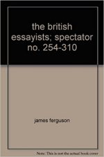 The British Essayists; Spectator No. 254-310