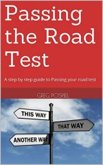 Passing the Road Test: A step by step guide to Passing your road test