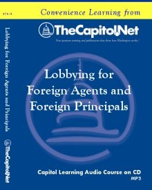 Lobbying for Foreign Agents and Foreign Principals, Capitol Learning Audio Course