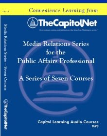 Media Relations for the Public Affairs Professional Series, 7 Capitol Learning Audio Courses