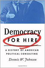 Democracy for Hire: A History of American Political Consulting