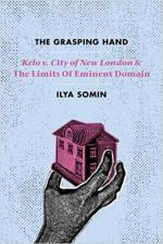 The Grasping Hand: Kelo v. City of New London and the Limits of Eminent Domain