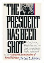 The President Has Been Shot: Confusion, Disability, and the 25th Amendment in the Aftermath of the Attempted Assassination of Ronald Reagan