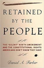 Retained by the People: The 'Silent' Ninth Amendment and the Constitutional Rights Americans Don't Know They Have