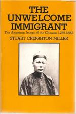 Unwelcome Immigrant: American Image of the Chinese, 1785-1882