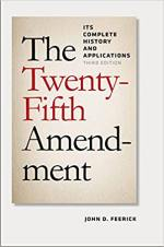 The Twenty-Fifth Amendment: Its Complete History and Applications