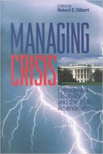Managing Crisis: Presidential Disability and the Twenty–Fifth Amendment